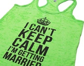 I Can't Keep Calm I'm Getting Married Bride Tank top Workout Womens Neon Burnout wedding tank - SALE