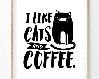 I Like Cats and Coffee - Black and White - Poster Modern Wall Art Print. 8 x 10 on A4.