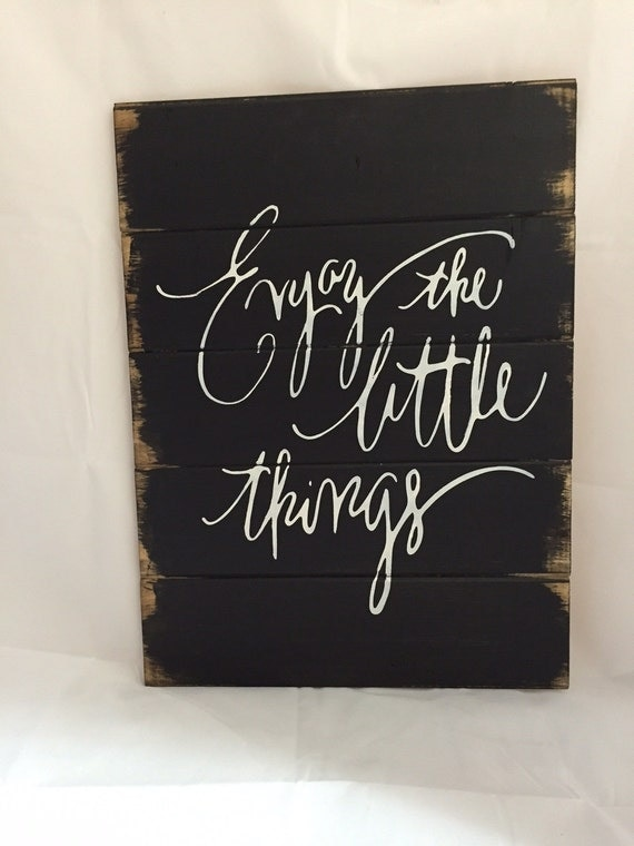Enjoy The Little Things 13w X17 1 2 Hand Painted