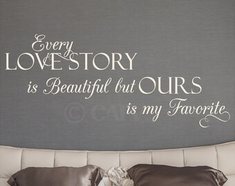 Fancy Every love story is beautiful but ours is my favorite vinyl lettering Wall Decal quote saying sticker