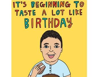 Birthday Card - It's Beginning To Taste A Lot Like Birthday