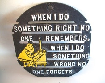 Vintage Cast Iron Trivet/ Wall Hanging / When I Do Something Right No One Remembers When I Do Somthing Wrong No One Forgets