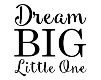 Dream BIG little one Vinyl Wall Decal