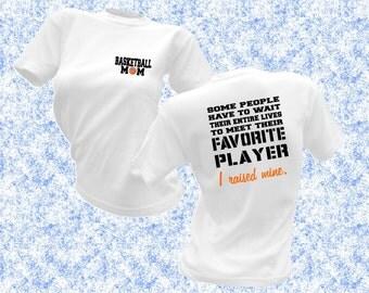 Basketball Mom Shirt - Wait Entire Lives Shirt - Favorite Player Shirt - Basketball Mom Shirts - I Raised Mine - Basketball Mom TShirt -