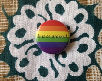 It Is So Ordered - Rainbow - Pride - Pinback Button, Magnet, Mirror, or Bottle Opener