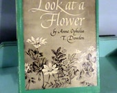 Look at a flower 1963 Book Vintage Collectible book Look at a Flower by Anne Ophelia T. Dowden 1963 illustrations hardbook book