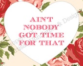 Ain't Nobody Got Time For That - Graphic Art - Wall Sign