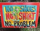 NO Shoes NO Shirt NO Problem - Tropical Paradise Beach House Pool Patio Tiki Hut Bar Drink Handmade Wood Sign Plaque