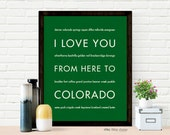 Gift Idea, Colorado State Poster, I Love You From Here To COLORADO, Shown in Grass Green - Custom Color, Free U.S. Shipping