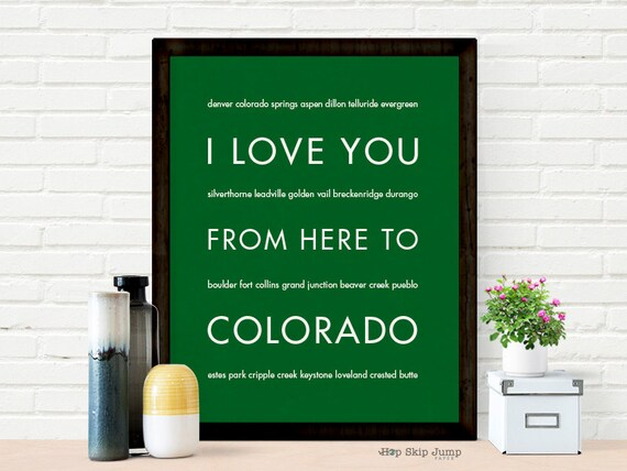 Colorado State Poster, I Love You From Here To COLORADO, Shown in Grass Green - Custom Color