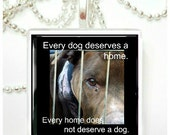 Every dog deserves a home.  Every home does not deserve a dog  glass tile pendant
