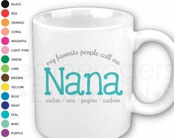My Favorite People Call Me Nana Mug - Personalized Nana Gift - Perfect for Mother's Day Gift , Birthday Gift or Christmas Gift