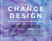 Modify your printable design: purchase with your chosen design if you'd like to make moderate alterations to the existing design
