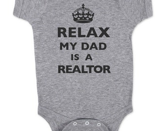 Relax My Dad - Mom - Aunt - Uncle - Grandpa - Is a Realtor Baby One Piece Bodysuit, infant, Toddler, Youth Shirt