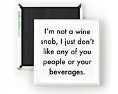 Funny Magnet; Funny Sarcastic Quotes; I'm Not A Wine Snob, I Just Don't Care For Any Of You People Or Your Beverages; Funny Wine Lover Gift