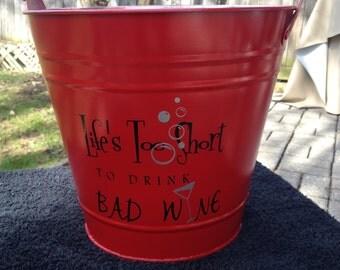 Life's Too Short to Drink Bad Wine Galvanized Metal Bucket