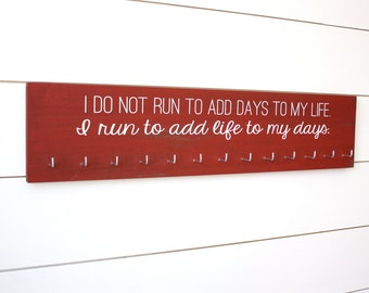 Running Medal Holder -  I do not run to add days to my life.  I run to add life to my days.  - Large