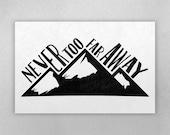Never Too Far Away Mountain Adventure Screenprint Poster