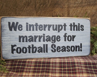 Rustic Football Sign... We Interrupt This Marriage for Football Season.... How Many Homes is this True in ? Great Gift for Football Husband