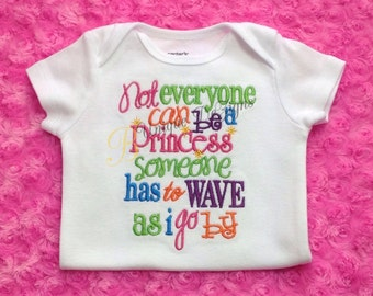 Not Everyone Can Be a Princess, Someone has to Wave as I go By Embroidered Shirt, Princess Shirt, Girl Tops