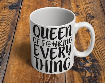 Queen of F@#cking Every Thing // Girlfriend Gifts // 11 oz or 15 oz Coffee Mug