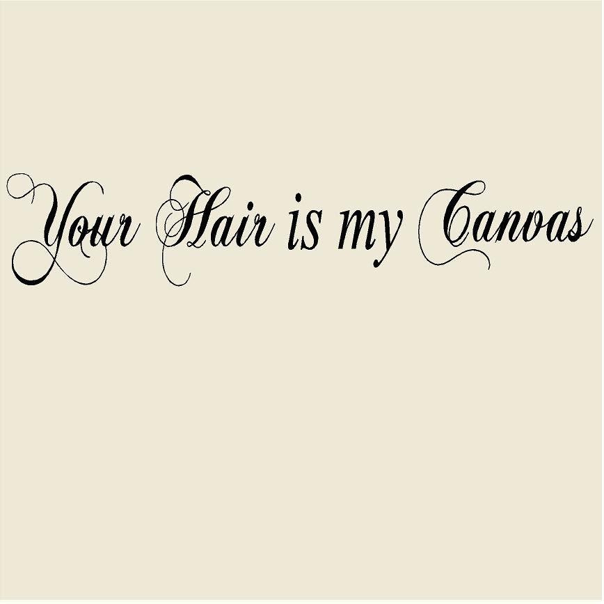 Your Hair Is My Canvas 12h X 60w Salon Vinyl Wall
