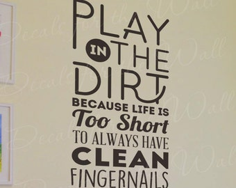 Play In The Dirt Life Is Too Short Wall Art Decal Vinyl Quote Kids Decor Q08