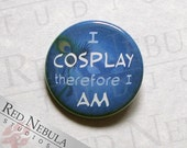 I Cosplay Therefore I Am Button, Magnet or Keychain, Cosplay Pinback Button, Button for Costumers, Cosplay Button, Pin Button, Fridge Magnet