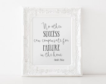 No other success can compensate for failure in the home - Inspirational quote - LDS quote - David O. McKay - Instant Download