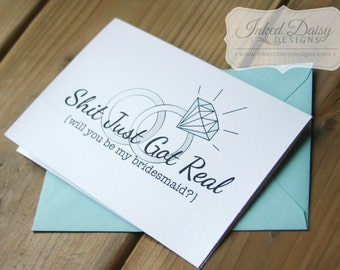 Shit Just Got Real Card, Funny bridesmaid card, Will you be my card, maid of honor card, matron of honor card, flower girl {Multiple Sets}