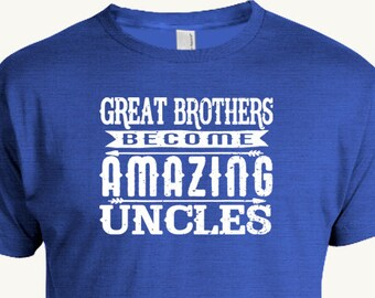 Amazing Uncle T-shirt, Great Brothers Become Amazing Uncles