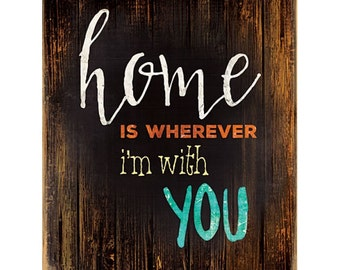 MA1164 - Home Is Wherever I'm With You - 12 x 16