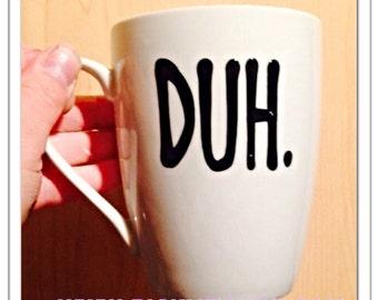 Duh coffee mug- youre awesome- totally awesome coffee mug- funny coffee mug