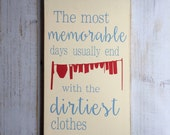 The most memorable days usually end with the dirtiest clothes - Hand PaintedTypography Sign -