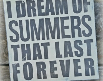I Dream of Summers that Last Forever ~ Subway art distressed wooden typographic wall art ~ Warm Grey