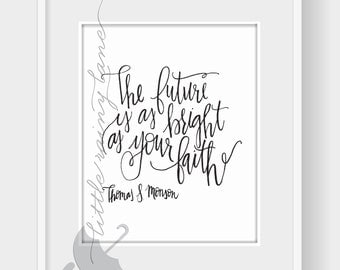 The Future is as bright as your Faith - LDS Quotes - LDS Art - Hand lettered art
