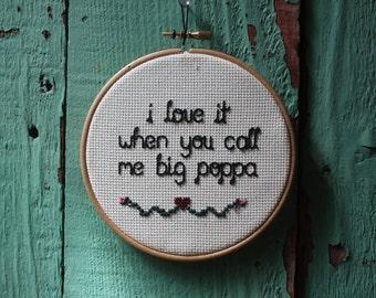 I love it when you call me big poppa Biggie Cross Stitch