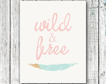 Nursery Art Printable, Wild and Free, Modern Girl's Art, Printable Art, Teal and Pink, Gold, Feather, Instant Download Size 8x10 #345