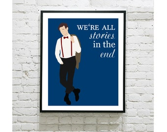 "Doctor Who Digital Art Print - Eleventh Doctor - Matt Smith - We're All Stories in the End - 11 - Bowties are Cool - Geek - Fandom - 8""x10"""