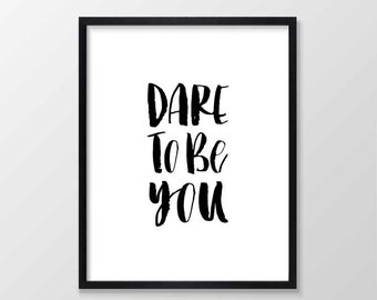 Dare To Be You Printable Art, Inspirational & Motivational Typography Print, Instant Download, Wall Art Quote, Black and White