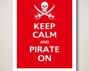 Keep Calm and PIRATE ON Art Print 8x10(Featured color: Crimson--choose your own colors)