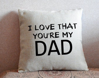 I love that you're my dad pillow case, Father's day, linen cushion case, gift for father, decorative throw pillows, Personalized pillows
