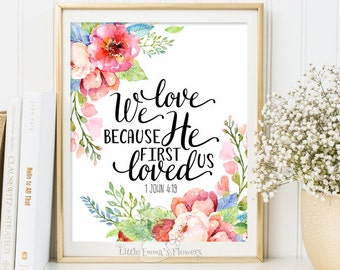 Christian art We love because He first loved us Bible Verse scripture print 1 John 4 19 INSTANT DOWNLOAD verse wall art scripture  ID3-21