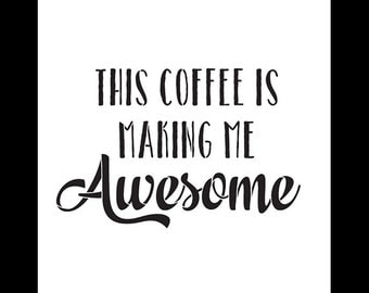 This Coffee Is Making Me Awesome - Word Art Stencil - Select Size - SKU:STCL839