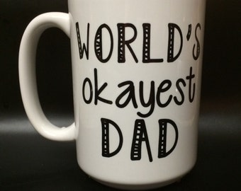 Dishwasher Safe! World's Okayest Dad. Father's Day gift!