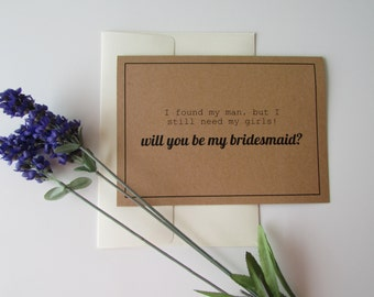 "Will You Be My Bridesmaid Card | I Found My Man But I Still Need My Girls | Folded 5""x7"" Card & Envelope 