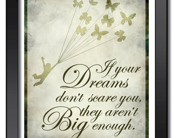 If your dreams don't scare you, they aren't big enough quote 11 x 14 Print