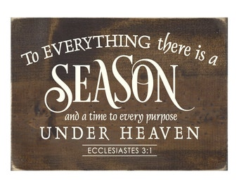 Christian Plaque Rustic Wood Sign - To Everything There Is A Season and A Time To Every Purpose Under Heaven Ecclesiastes 3:1  (#1278)