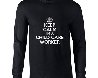 Keep Calm Im A Child Care Worker  Long Sleeve Shirt Child Care Long Sleeve Mens. Occupation Shirt. Store. Child Worker Shirt.