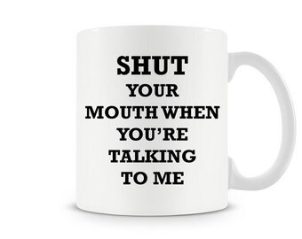 Funny Shut Your Mouth When You're Talking To Me Coffee Mug Cup College Humor Cool Work Job Geek Nerd Mug Cup Glass Kitchenware Father's Day
